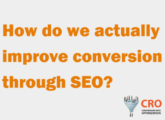 How do we actually improve conversion through SEO?