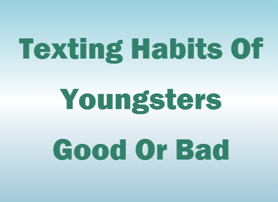 Texting Habits Of Youngsters